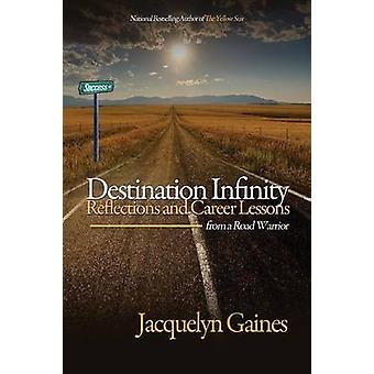 Destination InfinityReflections and Career Lessons from a Road Warrior by Gaines & Jacquelyn