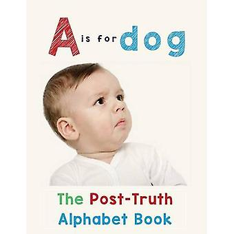A is for Dog The PostTruth Alphabet Book by Roberts & Donna J