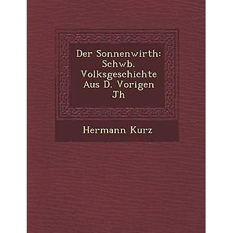 Der Sonnenwirth Schwb. Volksgeschichte Aus D. Vorigen Jh by Kurz & Hermann