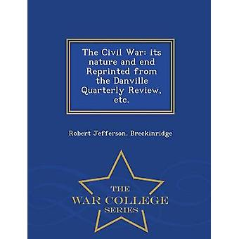 The Civil War its nature and end Reprinted from the Danville Quarterly Review etc.  War College Series by Breckinridge & Robert Jefferson.
