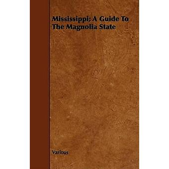 Mississippi A Guide to the Magnolia State by Various