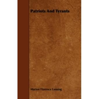 Patriots And Tyrants by Lansing & Marion Florence