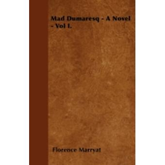 Mad Dumaresq  A Novel  Vol I. by Marryat & Florence