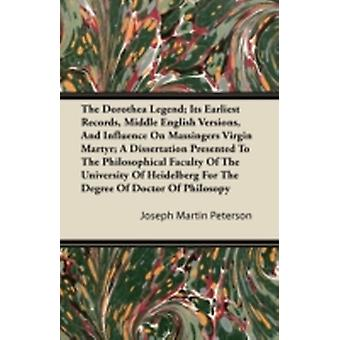 The Dorothea Legend Its Earliest Records Middle English Versions And Influence On Massingers Virgin Martyr by Peterson & Joseph Martin