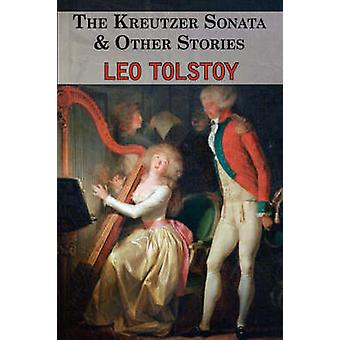 The Kreutzer Sonata  Other Stories  Tales by Tolstoy by Tolstoy & Leo