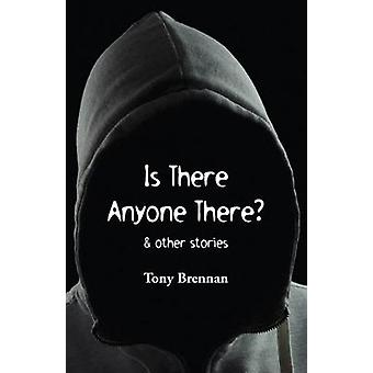 Is There Anyone There  other stories by Brennan & Tony