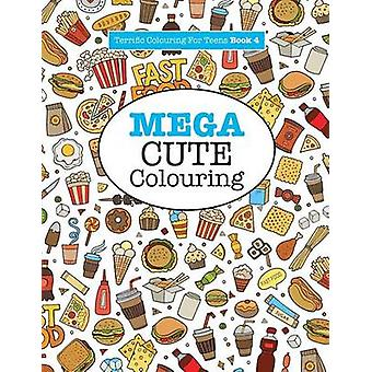 Mega Cute Colouring  Terrific Colouring For Teens by James & Elizabeth