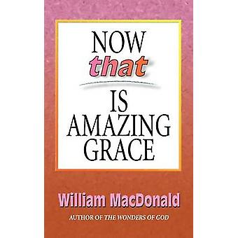 Now Thats Amazing Grace by MacDonald & William