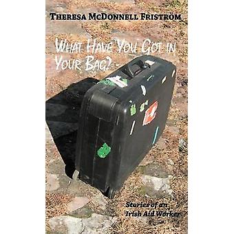 What Have You Got in Your Bag by Fristr M. & Theresa McDonnell