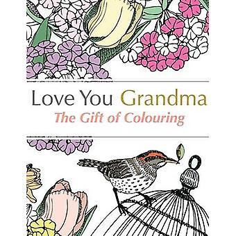 Love You Grandma The Gift Of Colouring by Rose & Christina