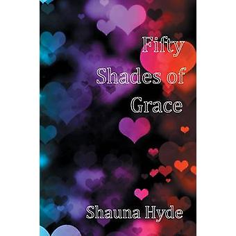 Fifty Shades of Grace by Hyde & Shauna Marie
