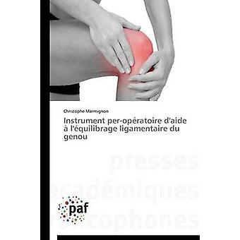 Instrument peropratoire daide  lquilibrage ligamentaire du genou by MARMIGNONC