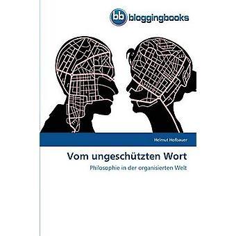 Vom Ungeschutzten Wort by Hofbauer Helmut