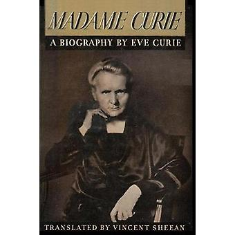 Madame Curie A Biography of Marie Curie by Eve Curie by Curie & Eve