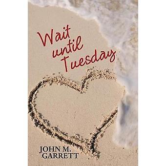 Wait until Tuesday by Garrett & John M.