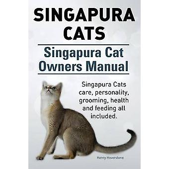 Singapura Cats. Singapura Cat Owners Manual. Singapura Cats care personality grooming health and feeding all included. by Hoverstone & Henry