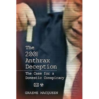 The 2001 Anthrax Deception  The Case for a Domestic Conspiracy by Dr Graeme Macqueen