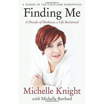 Finding Me: A Decade of Darkness, a Life Reclaimed:� A Memoir of the Cleveland� Kidnappings
