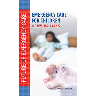 Emergency Care for Children - Growing Pains by Committee on the Future