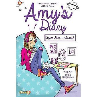 Amy's Diary #1 - Space Alien...Almost? by Veronique Grisseaux - 978154