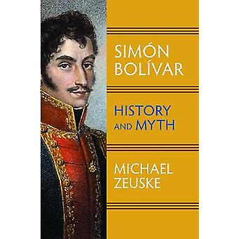 Simon Bolivar - History and Myth by Michael Zeuske - 9781558765672 Book
