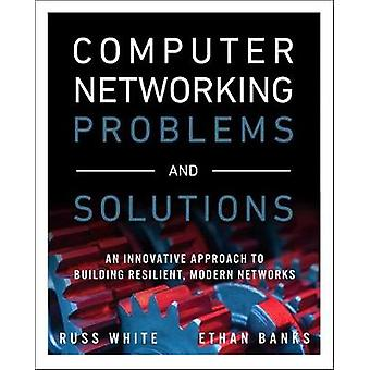 Computer Networking Problems and Solutions - An innovative approach to