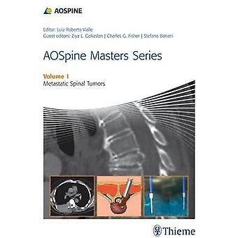 AOSpine Masters Series - Volume 1 - Metastatic Spinal Tumors by Luiz Ro