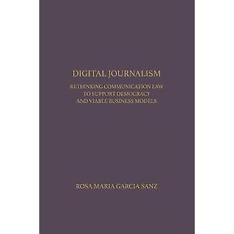 Digital Journalism - Rethinking Communications Law to Support Democrac