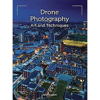 Drone Photography - Art and techniques by Jake Sugden - 9781785006890