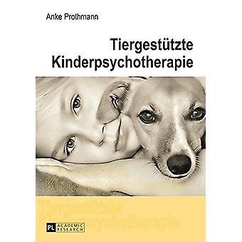 Tiergestuetzte Kinderpsychotherapie - Theorie Und Praxis Der Tiergestu