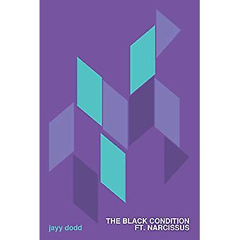 The Black Condition ft. Narcissus by jayy dodd - 9781937658977 Book