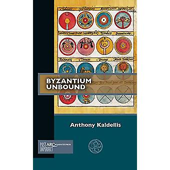 Byzantium Unbound by Anthony Kaldellis - 9781641891998 Book