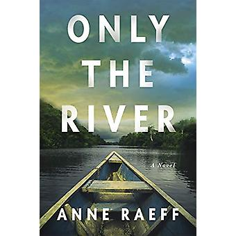 Only the River - A Novel by Anne Raeff - 9781640093348 Book