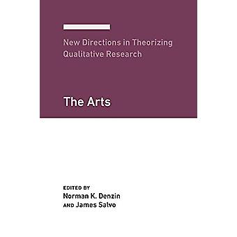 New Directions in Theorizing Qualitative Research - The Arts by Norman