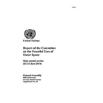 Report of the Committee on� the Peaceful Uses of Outer Space: Sixty-second Session (12-21 June 2019) (Report of the Committee on the Peaceful Uses of Outer Space)