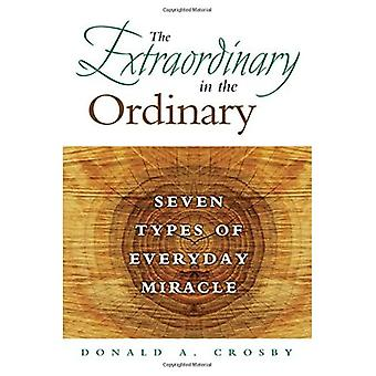 The Extraordinary in the Ordinary: Seven Types of Everyday Miracle