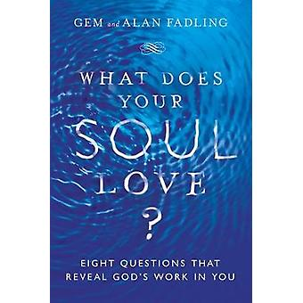 What Does Your Soul Love Eight Questions That Reveal God's Work in You