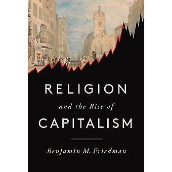 Religion and the Rise of Capitalism by Benjamin M Friedman