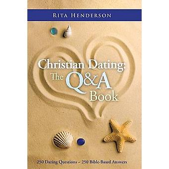 Christian Dating - The Q & A Book - 250 Dating Questions 250 Bible-