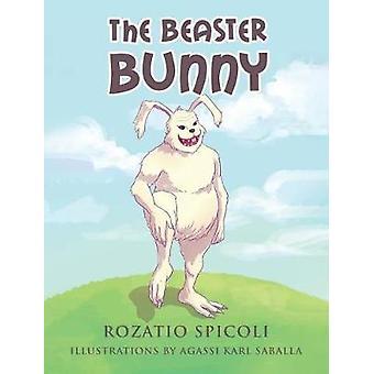 The Beaster Bunny by Rozatio Spicoli - 9781640276673 Book