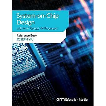 System-on-Chip Design with Arm(R) Cortex(R)-M Processors - Reference B