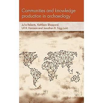 Gemeenschappen en kennisproductie in de archeologie Sociale archeologie en materiële werelden