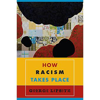 How Racism Takes Place by George Lipsitz