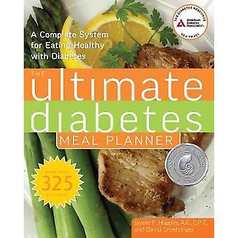 The Ultimate Diabetes Meal Planner by Jaynie F. HigginsDavid Groetzinger