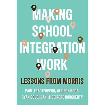 Making School Integration Work by Other Paul Tractenberg & Other Allison Roda & Other Ryan Coughlan & Other Deirdre Dougherty