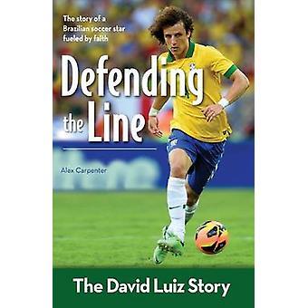 Defending the Line The David Luiz Story by Carpenter & Alex