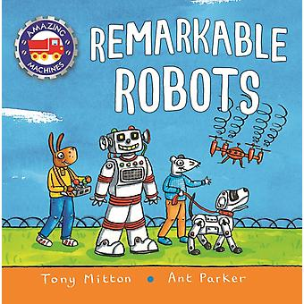 Amazing Machines Remarkable Robots by Tony Mitton & Illustrated by Ant Parker