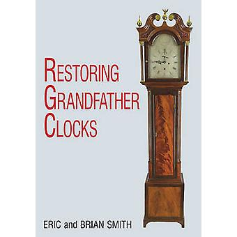 Restoring Grandfather Clocks by Eric Smith & Brian Smith