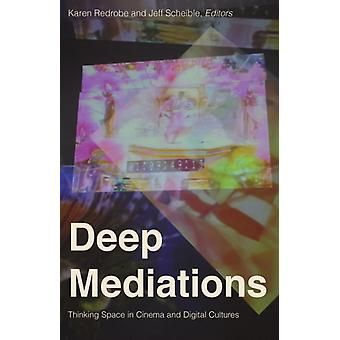 Deep Mediations  Thinking Space in Cinema and Digital Cultures by Edited by Karen Redrobe & Edited by Jeff Scheible