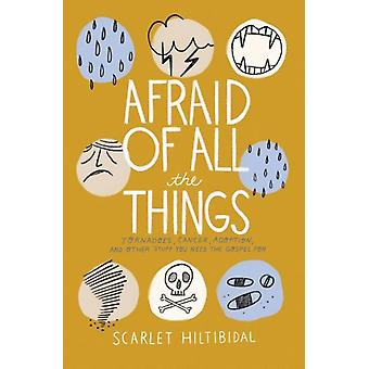 Afraid of All the Things by Scarlet Hiltibidal